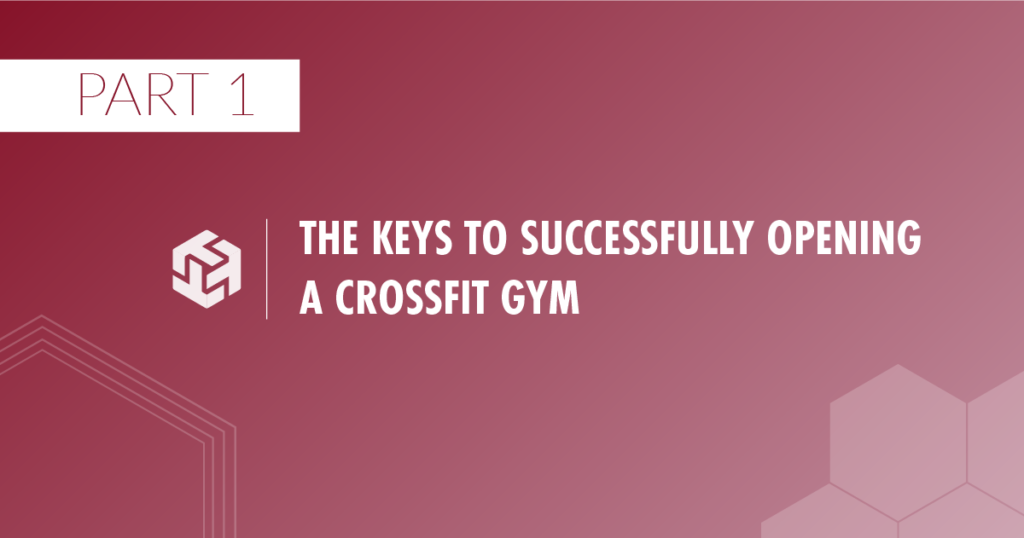 Gym Growth Guide Part 1: Opening A CrossFit Gym
